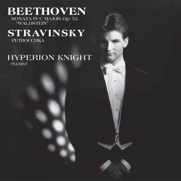 "Hyperion Knight - Beethoven: Sonata In C Major, Op. 53 ""Waldstein"" / Stravinsky: Petrouchka Hybrid-S"